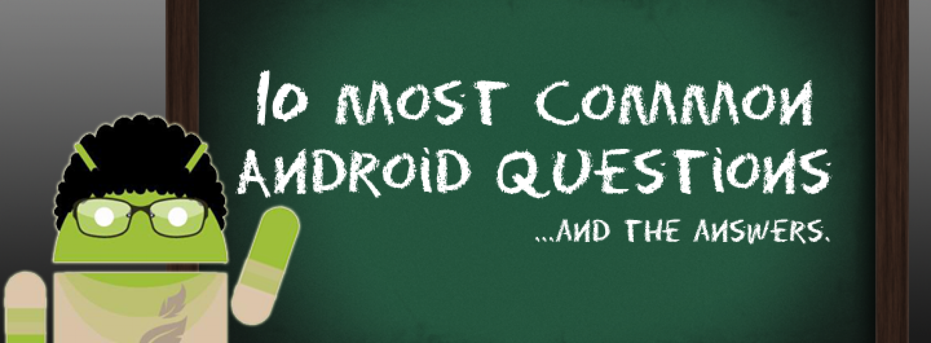10 most common Android questions…and the answers