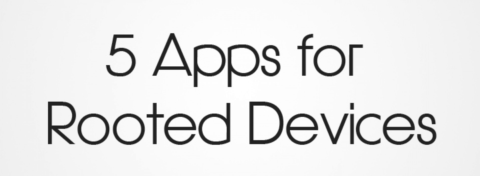 5 Apps for Rooted Devices