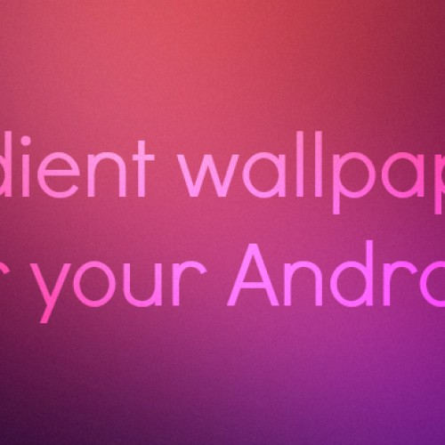 Gradient wallpapers for your Android smartphone or tablet