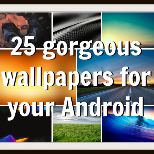 25 gorgeous wallpapers for your Android (February 2014)