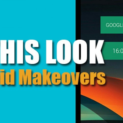 Steal This Look: Give your Android a makeover in five minutes