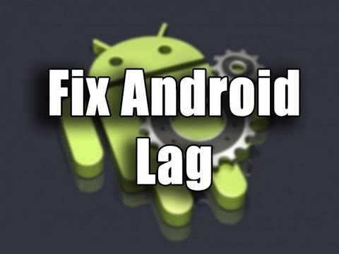 how to fix the lag on your android smartphone and make it perform