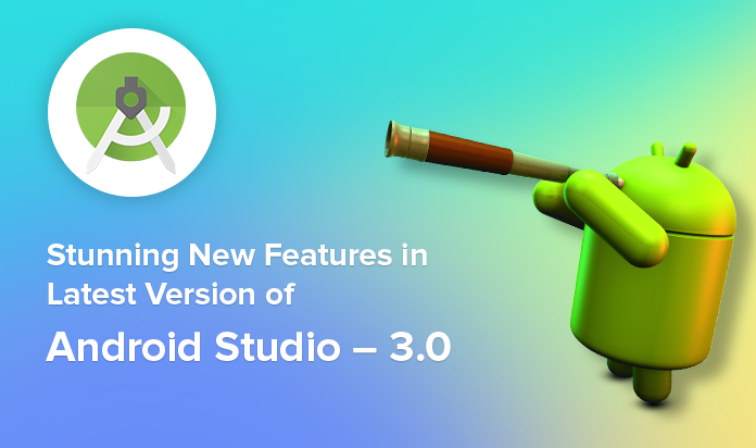 Android Studio 3 0: Seven latest features which Android app