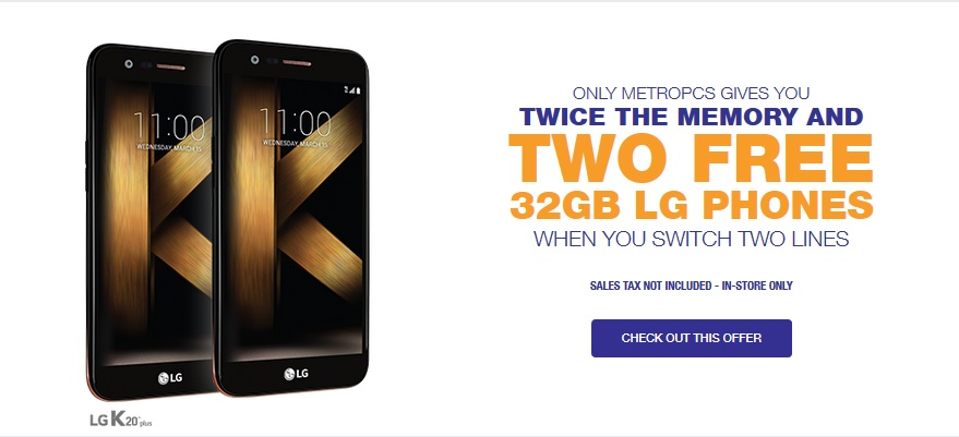 MetroPCS has a promo that awards you two free LG K20 Plus handsets